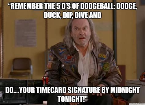 Dodgeball Memes - remember the 5 d s of dodgeball dodge duck dip dive and