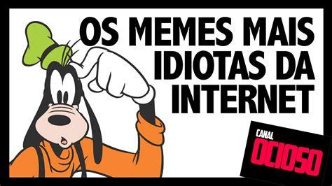 Memes Da Internet - os memes mais idiotas da internet youtube