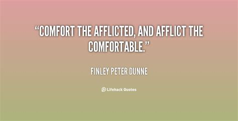 comforting the afflicted and afflicting the comfortable afflicted quotes quotesgram