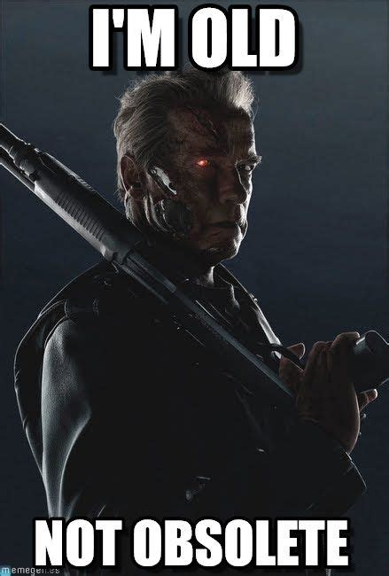 terminator genesys i m old not obsolete by anonymous
