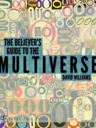 unraveling the multiverse the christian s guide to quantum physics entities from higher realities strange technologies and ancient prophecies being fulfilled today books roger leonhardt lincolnton nc s review of the believer