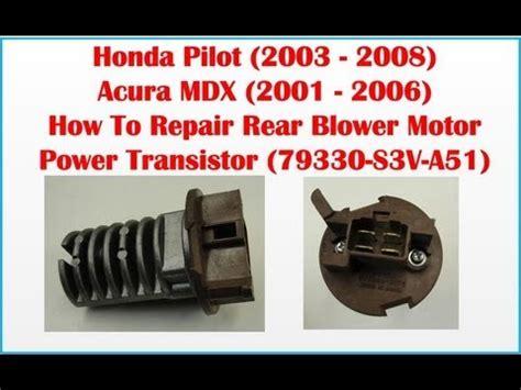 blower motor resistor location 2004 honda pilot how to repair bad rear blower motor power transistor 79330 s3v a51 honda pilot acura mdx