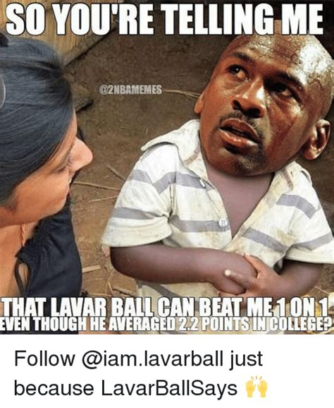Ball Memes - so you re telling me that lavar ball can beat me10n1a even