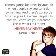 film quotes that were never said justin bieber quote about success never life dream