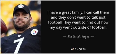 Where Can I Find To Talk To Ben Roethlisberger Quote I A Great Family I Can Call Them And
