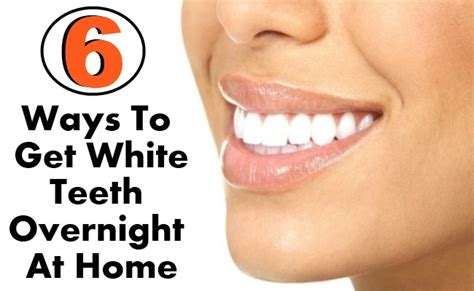 6 simple ways to get white teeth overnight at home diy