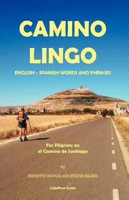 buen camino tips from an american pilgrim books lightfoot guide to camino lingo reinette novoa sylvia