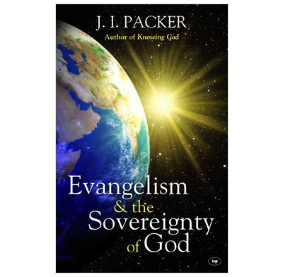 the sovereignty and goodness of god books evangelism and the sovereignty of god j i packer the