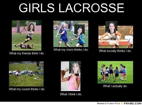 What My Friends Think I Do Meme Generator - girls lacrosse meme generator what i do
