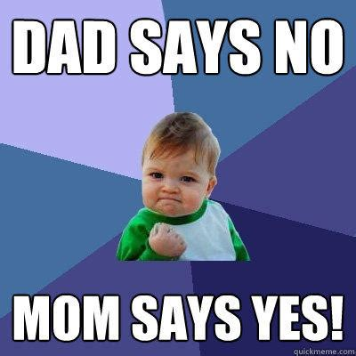 No Dad No Meme - dad says no mom says yes success kid quickmeme