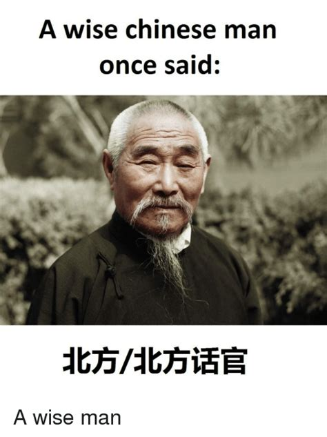 Be A Man Meme - a wise chinese man once said a wise man funny meme on me me