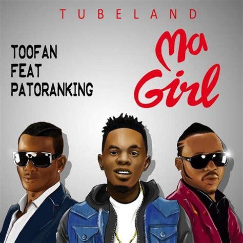 video toofan ft patoranking ma girl latest naija