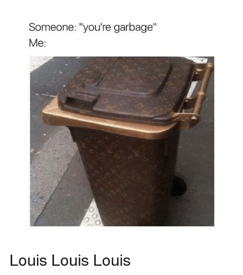 Vote Louis Vuitton Dentelle Or Glorified Trash by 25 Best Memes About Youre Garbage Youre Garbage Memes