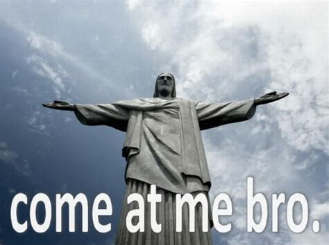 Come At Me Bro Meme - 30 funniest quot come at me bro quot images