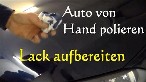 Auto Polieren Anleitung Video by Anleitung Auto Von Hand Polieren Lackaufbereiten Vom
