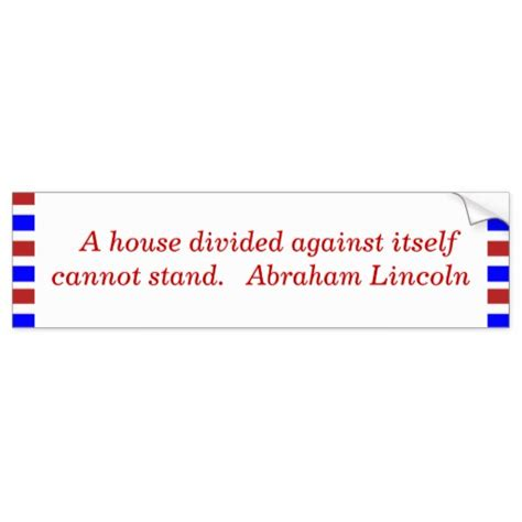 a house divided cannot stand a house divided against itself cannot stand bumper sticker zazzle