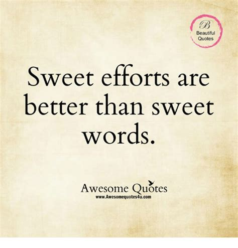 beautiful quotes beautiful quotes sweet efforts are better than sweet words