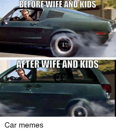 Meme Car - before wife and kids after wife and kids car memes cars