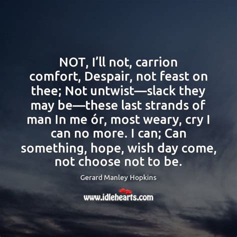 carrion comfort gerard manley hopkins quote not i ll not carrion