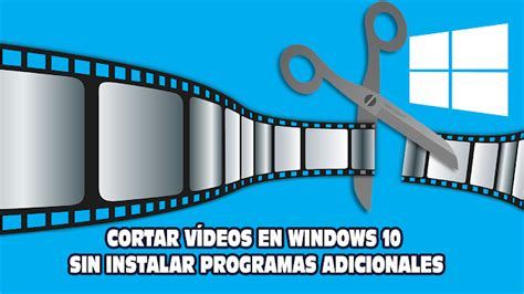 programa cortar videos c 243 mo cortar v 237 deos en windows 10 sin programas cracks