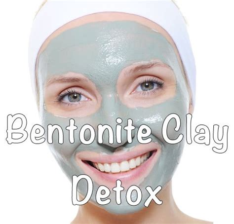 Clay Detox Symptoms by Bentonite Clay Detox Healthy Focus