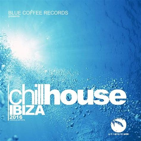 chill house music chill house ibiza 2016 finest chill house music mp3 buy full tracklist