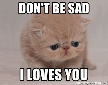 Dont Be Sad Meme - dont be sad meme 28 images don t be sad be a gold fish and forget grumpy fish know your