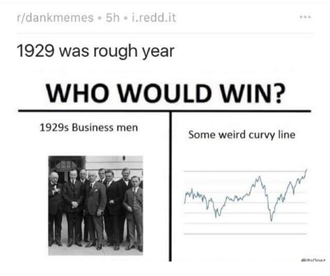 some line about new year r dank memes 5h i redd it 1929 was year who would win 1929s business some curvy