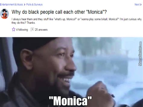 Monica Meme - where all mah monicas at by sayaka muthafaka meme center