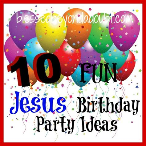 christmas baby jesus party for kids 10 jesus birthday ideas blessed beyond a doubt