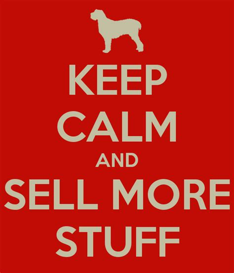 To Sell More Stuff by Keep Calm And Sell More Stuff Poster Simon Keep Calm O