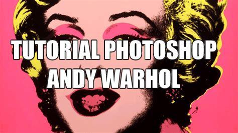 tutorial photoshop warhol tutorial photoshop efecto andy warhol youtube