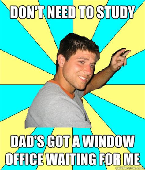Office Window Meme - don t need to study dad s got a window office waiting for