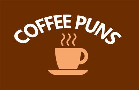 Espresso and Coffee Puns