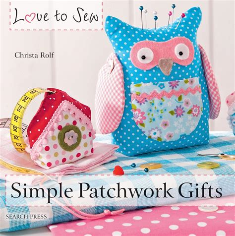 Patchwork Gifts - search press to sew simple patchwork gifts by