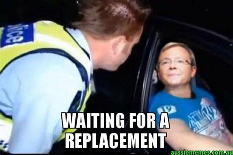 Kevin Rudd Meme - waiting for a replacement kevin rudd waiting for a