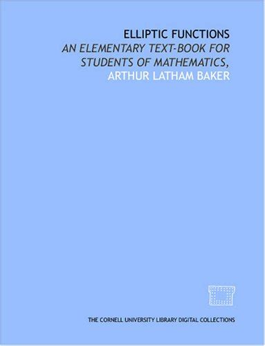 elliptic functions an elementary text book for students of mathematics classic reprint books elliptic functions by arthur latham baker link