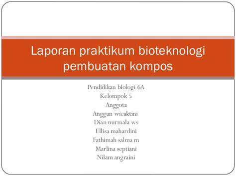 laporan praktikum membuat pupuk kompos laporan praktikum bioteknologi pembuatan pupuk kompos