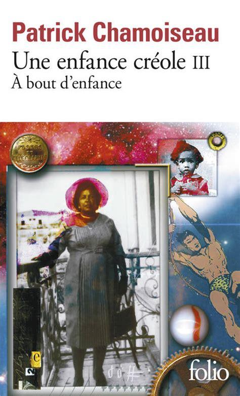 une enfance creole 2 livre une enfance cr 233 ole tome 3 192 bout d enfance patrick chamoiseau folio folio