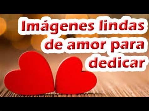imagenes de amor con frases lindas para compartir y dedicar imagenes lindas de amor para dedicar a mi novio con frases
