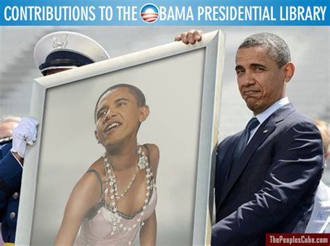 President Cross Dresser by Contributions To The Obama Presidential Library Help Wanted