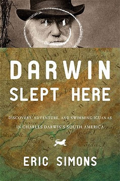 the book that changed america how darwin s theory of evolution ignited a nation books darwin slept here discovery adventure and swimming