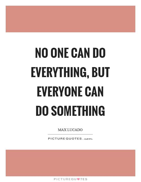 No Everything can do something quotes sayings can do something