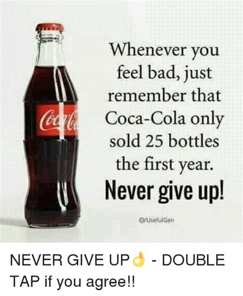 25 Just For You by Whenever You Feel Bad Just Remember That Acoca Cola Only