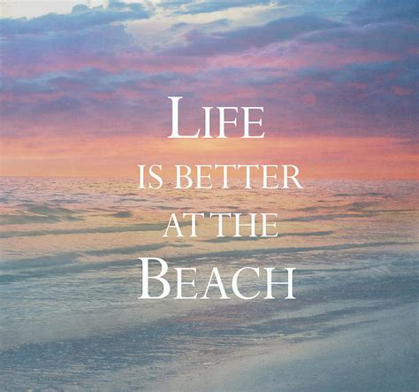 living on the beach life is better at the beach photograph by kim hojnacki