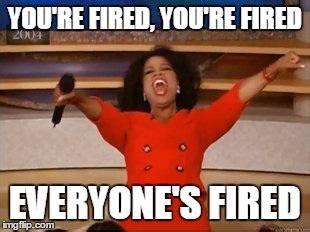 You Re Fired Meme - oprah you get a meme imgflip