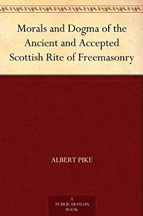 ancient accepted scottish rite morals and dogma of the ancient and accepted scottish rite