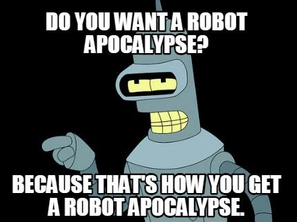 Robot Meme - meme creator do you want a robot apocalypse because