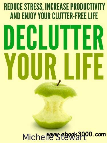 Pdf Declutter Your Mind Worrying Eliminate by Declutter Your Reduce Stress Increase Productivity
