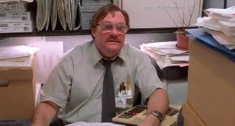 Office Space Pics I M Beginning To Feel Like Milton From Office Space